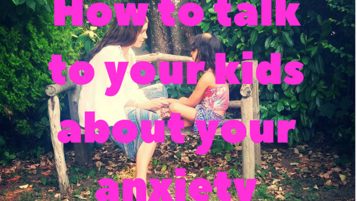 talk to your kids about your anxiety